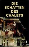 Daniela Herrli - Die Schatten des Chalets